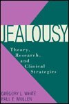 Jealousy : Theory, Research, and Clinical Strategies, White, Gregory L. and Mullen, Paul E., 0898625327