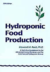 Hydroponic Food Production: A Definitive Guidebook for the Advanced Home Gardener and the Commercial Hydroponic Grower, Sixth Edition by Howard M. Resh (2002-09-01)