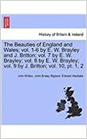 Book The Beauties of England and Wales; Vol. 1-6 by E. W. Brayley and J. Britton; Vol. 7 by E. W. Brayley; Vol. 8 by E. W. Brayley; Vol. 9 by J. Britton; V