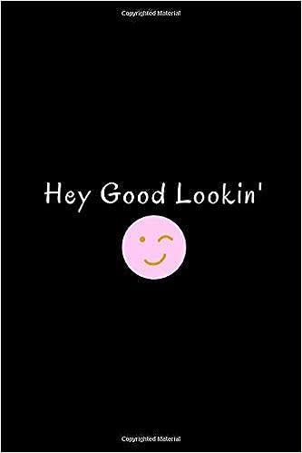 Hey Good Lookin\': Funny Notebook Journal Quote To Help Cheer ...