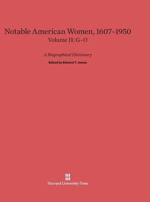 Notable American Women: A Biographical Dictionary, Volume II: 1607-1950, G-O(Hardback) - 2014 Edition