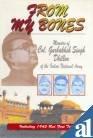 From My Bones; Memoirs of Col. Gurbakhsh Singh Dhillon...