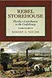 Rebel Storehouse : Florida's Contribution to the Confederacy, Taylor, Robert A., 0817350586