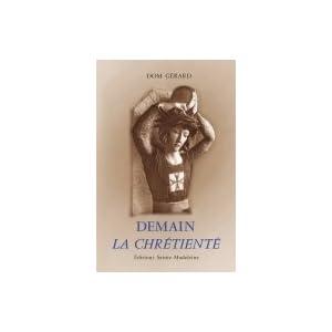 Demain la Chrétienté par Dom Gérard