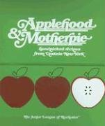 Applehood & Motherpie: Handpicked Recipes from Upstate New York by Junior League of Rochester