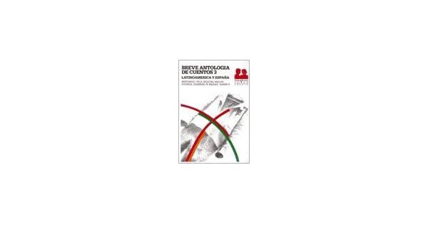 BREVE ANTOLOGIA DE CUENTOS 3 - LATINOAMERICA Y ESP: MONTERROSO y otros: 9789586015554: Amazon.com: Books