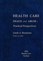Health Care Fraud and Abuse: Practical Perspectives (Health Care Fraud And Abuse Practical Perspectives)