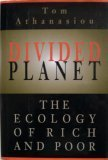 Divided Planet : The Ecology of Rich and Poor, Athanasiou, Tom, 0316056359