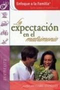 La Expectacion En El Matrimonio (Enfoque a La Familia) (Spanish Edition) by Casa Creación