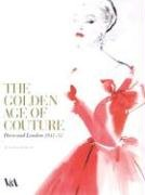 [The Golden Age of Couture: Paris and London 1947 - 1957] (Fashion Costume Museum London)
