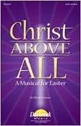Lataa eBooks ilmaiseksi verkossa pdf Christ Above All CD A Musical for Easter Preview CD B003AGTYT4 RTF