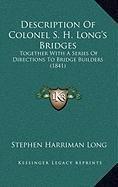 Description Of Colonel S. H. Long's Bridges: Together With A Series Of Directions To Bridge Builders (1841) pdf epub