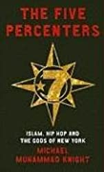 The Five Percenters: Islam, Hip-hop and the Gods of New York by Michael Muhammad Knight (2008-10-01)