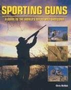Read Online Sporting Guns: A Guide to the World's Rifles and Shotguns pdf
