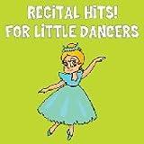Recital Hits!  For Little Dancers