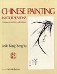Chinese Painting in Four Seasons, Leslie Tseng-Tseng Yu and Gail Schiller Tuchman, 013133025X