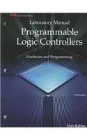 Programmable Logic Controllers: Hardware and Programming - Laboratory Manual 3rd (third) Edition by Rabiee, Max published by Goodheart-Willcox (2012)