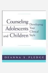 Counseling Adolescents and Children: Developing Your Clinical Style (PSY 663 Child and Adolescent Personality Assessment and Intervention) Paperback