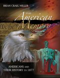 The American Memory : Americans and Their History To 1877, Miller, Brian C., 1465223347