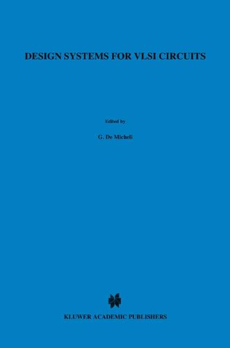 Design Systems for VLSI Circuits: Logic Synthesis and Silicon Compilation (Nato Science Series E:) by Springer