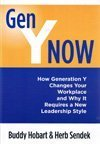 Gen Y Now: How Generation Y Changes Your Workplace and Why It Requires a New Leadership Style