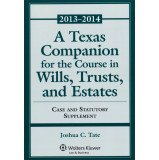 A Texas Companion for the Course in Wills, Trusts, and Estates. Case & Statutory Supplement: 2013-2014 (Aspen Select