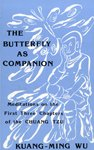 The Butterfly as Companion : Meditations on the First Three Chapters of the Chuang-Tzu, Wu, Kuang-Ming, 0887066852