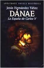 Danae: la España de Carlos V: Amazon.es: Hernandez Yañez, Jesus: Libros