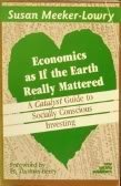 Economics As If the Earth Really Mattered: A Catalyst Guide to Socially Conscious Investing, Meeker-Lowry, Susan