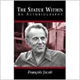 The Statue Within: An Autobiography [PAPERBACK] [1995] [By Francois Jacob]