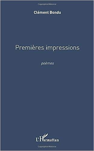 59e9fb4e37b Premières impressions  Poèmes (French Edition)  Clément Bondu   9782343000817  Amazon.com  Books