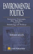 Environmental Politics - Interest Groups, the Media, & the Making of Policy (02) by Miller, Norman [Hardcover (2001)] ebook