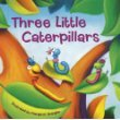 Three Little Caterpillars - Three Little Caterpillars