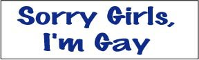 Bumper Sticker for Cars, Trucks - Sorry Girls I'm Gay - Gay Pride - Professional Vinyl Decal | Made in USA - 3