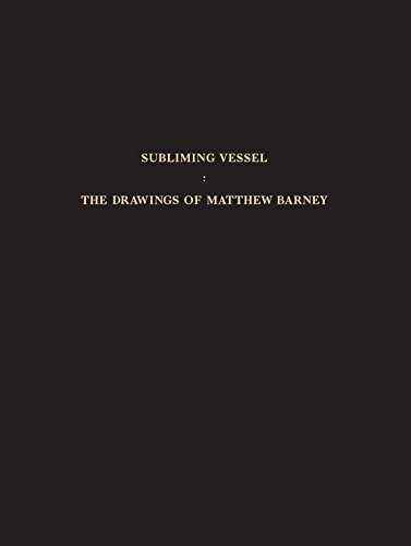 (Subliming Vessel: The Drawings of Matthew Barney)