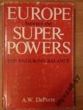 Europe Between the SuperPowers : The Enduring Balance, DePorte, Anton W., 0300022298