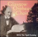 All in an April Evening: Scottish Themes & Songs by Robertson Glasgow Orpheus Choir (Glasgow Orpheus Choir All In The April Evening)