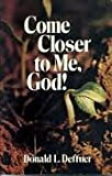 img - for Come Closer to Me, God! book / textbook / text book