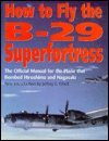 How to Fly the B-29 Superfortress : The Official Manual for the Plane That Bombed Hiroshima and Nagasaki, , 1853671940