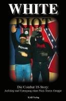 White Riot - Die Combat 18 Story: Aufstieg und Untergang einer Nazi-Terror-Gruppe
