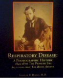 Respiratory Diease : 1845-1870 the Pioneer Era: A Photographic History, Burns, Stanley, 0961295848
