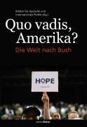 Quo vadis, Amerika?: Die Welt nach Bush