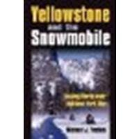 Yellowstone and the Snowmobile: Locking Horns over National Park Use by Yochim, Michael J. [University Press of Kansas,2009] (Hardcover) [Hardcover]