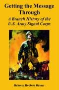 Download Getting the Message Through: A Branch History of the U.S. Army Signal Corps pdf