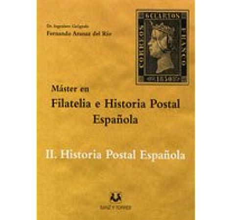 Máster en filatelia e historia postal española II. Historia postal española: Amazon.es: Aranaz del Río, Fernando: Libros