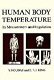 Human Body Temperature : Its Measurement and Regulation, Houdas, Y., 0306408724