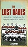 The Lost Babes: Manchester United And the Forgotten Victims of Munich