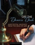 Off the Dean's Desk : Anecdotal Musings from the Dean of Men, Hopewell, Woodson H., 1465200878