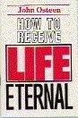 How to Receive Life Eternal, John Osteen, 0912631317