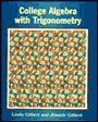 College Algebra with Trigonometry, Gilbert, Linda and Gilbert, Jimmie, 0070235864